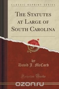 The Statutes at Large of South Carolina (Classic Reprint)