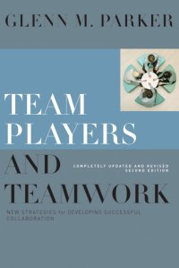 Team Players and Teamwork. New Strategies for Developing Successful Collaboration