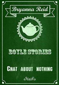 Истории Бойла. Беседы ни о чем / Boyle stories. Chat about nothing