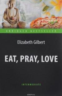 Eat, Pray, Love, Elizabeth Gilbert