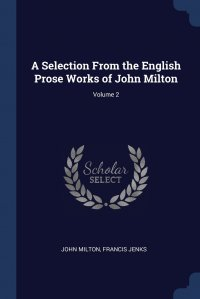 A Selection From the English Prose Works of John Milton; Volume 2