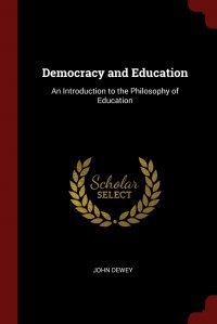Democracy and Education. An Introduction to the Philosophy of Education