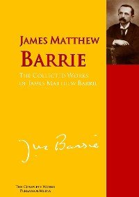 The Collected Works of James Matthew Barrie