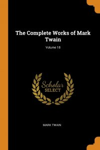 The Complete Works of Mark Twain; Volume 18