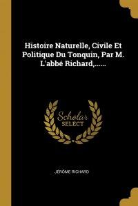 Histoire Naturelle, Civile Et Politique Du Tonquin, Par M. L'abbe Richard,......