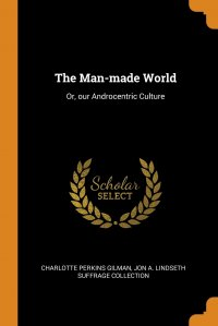 The Man-made World. Or, our Androcentric Culture
