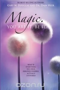Magic. You Are It. Be It