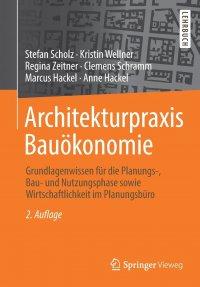 Architekturpraxis Bauokonomie. Grundlagenwissen fur die Planungs-, Bau- und Nutzungsphase sowie Wirtschaftlichkeit im Planungsburo