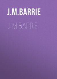 J. M Barrie