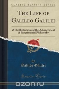 the life of galileo galilei a founder of modern experimental science