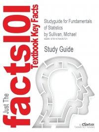 Studyguide for Fundamentals of Statistics by Sullivan, Michael, ISBN 9780132355230