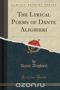 The Lyrical Poems of Dante Alighieri (Classic Reprint)