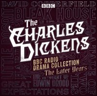 Charles Dickens BBC Radio Drama Collection: The Later Years