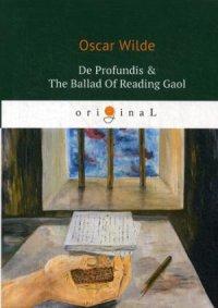 De Profundis = The Ballad Of Reading Gaol = Баллада Редингской тюрьмы: на англ.яз