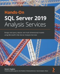 Hands-On SQL Server 2019 Analysis Services. Design and query tabular and multi-dimensional models using Microsoft's SQL Server Analysis Services