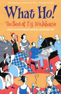 What Ho! The Best of P.G.Wodehouse