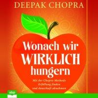 Wonach wir wirklich hungern - Mit der Chopra-Methode Erfüllung finden und dauerhaft abnehmen (Ungekürzt)