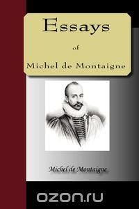 the montagne essays The complete essays by michel de montaigne michel de montaigne was one of the most influential figures of the renaissance, singlehandedly responsible for popularising the essay as a literary form this penguin classics edition of the complete essays is translated from the french and edited with an introduction and notes by ma screech.