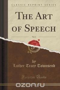 The Art of Speech, Vol. 2 (Classic Reprint)