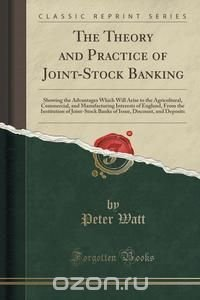 The Theory and Practice of Joint-Stock Banking