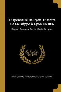 Dispensaire De Lyon. Histoire De La Grippe A Lyon En 1837. Rapport Demande Par La Mairie De Lyon...