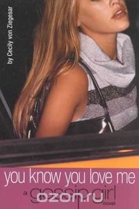 You Know You Love Me: A Gossip Girl Novel