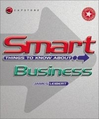 Smart Things to Know About Business (Smart Things to Know About (Stay Smart!) Series)