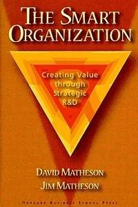 The Smart Organization: Creating Value Through Strategic R&D, David Matheson, James E. Matheson