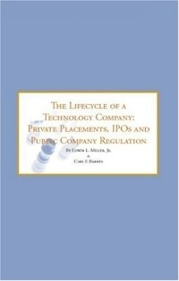 The Lifecycle of a Technology Company: Private Placements, IPOs & Public Company Registration - Tools & Strategies for Successfully Navigating the Next ... of a Technology Company (Nu