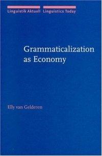 Grammaticalization As Economy (Linguistik Aktuell / Linguistics Today)
