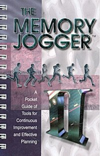 The Memory Jogger II: A Pocket Guide of Management and Planning Tools for Continuous Improvement and Effective Planning
