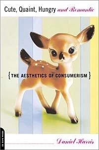 Cute, Quaint, Hungry and Romantic: The Aesthetics of Consumerism