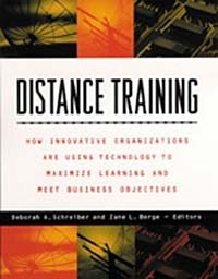 Distance Training : How Innovative Organizations are Using Technology to Maximize Learning and Meet Business Objectives
