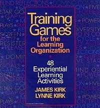Training Games For The Learning Organization: 48 Experiential Learning Activities