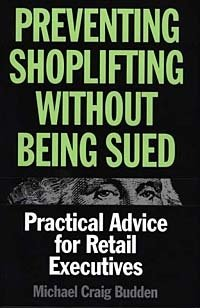 Preventing Shoplifting Without Being Sued : Practical Advice for Retail Executives