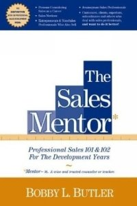The Sales Mentor: Professional Sales 101 & 102 for the Development Years