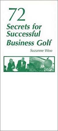 72 Secrets for Successful Business Golf