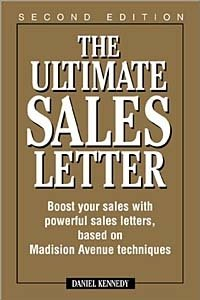 The Ultimate Sales Letter: Boost Your Sales With Powerful Sales Letters, Based on Madison Avenue Techniques