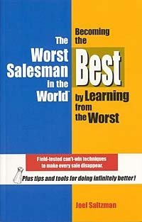 The Worst Salesman in the World: Becoming the Best by Learning from the Worst