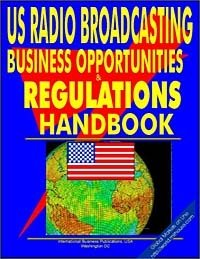 US Radio Broadcasting Business Opportunities and Regulations Handbook (US Investment and Business Library)