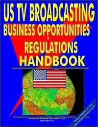 US TV Broadcasting Business Opportunities and Regulations Handbook (US Investment and Business Library)