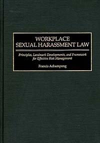 Workplace Sexual Harassment Law : Principles, Landmark Developments, and Framework for Effective Risk Management