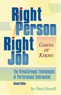 Right Person, Right Job: Guess or Know--The Breakthrough Technologies of Performance Information, 2nd Edition