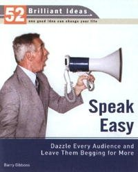 Speak Easy (52 Brilliant Ideas): Dazzle Every Audience and Leave Them Begging for More (52 BRILLIANT IDEAS)