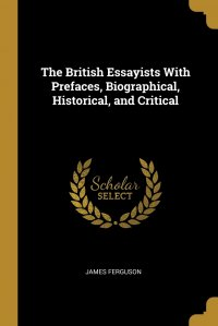 The British Essayists With Prefaces, Biographical, Historical, and Critical
