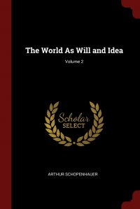 The World As Will and Idea; Volume 2