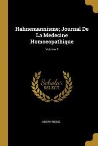 Hahnemannisme; Journal De La Medecine Homoeopathique; Volume 4