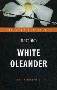 White Oleander / Белый олеандр. Книга для чтения на английском языке