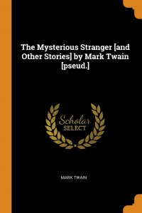 The Mysterious Stranger .and Other Stories. by Mark Twain .pseud