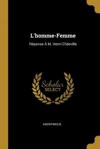 L'homme-Femme. Reponse A M. Henri D'ideville